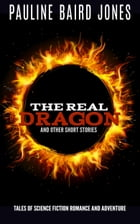 The Real Dragon and Other Short Stories: Tales of Science Fiction Romance and Adventure by Pauline Baird Jones