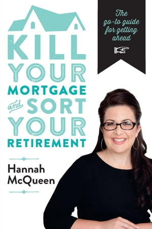 Kill Your Mortgage & Sort Your Retirement The go-to guide for getting ahead
