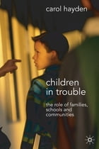 Children in Trouble: The Role of Families, Schools and Communities