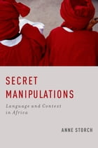 Secret Manipulations: Language and Context in Africa by Anne Storch