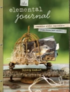 The Elemental Journal: Composing Artful Expressions from Items Cast Aside by Tammy Kushnir