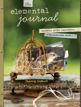 Book The Elemental Journal: Composing Artful Expressions from Items Cast Aside by Tammy Kushnir
