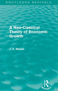 A Neo-Classical Theory of Economic Growth (Routledge Revivals)
