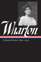 Edith Wharton: Collected Stories Vol. 1 1891-1910