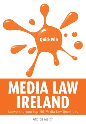 Quick Win Media Law Ireland: Answers to your top 100 Media Law questions by Andrea Martin