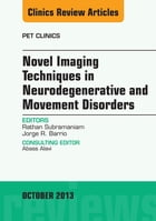 Novel Imaging Techniques in Neurodegenerative and Movement Disorders, An Issue of PET Clinics, E-Book by Rathan Subramaniam, MD, PhD, MPH