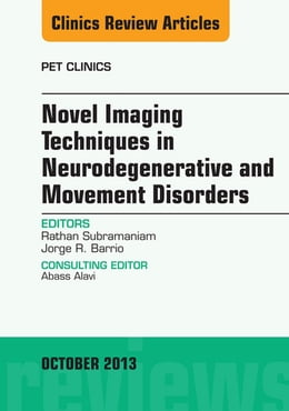Book Novel Imaging Techniques in Neurodegenerative and Movement Disorders, An Issue of PET Clinics, by Rathan Subramaniam