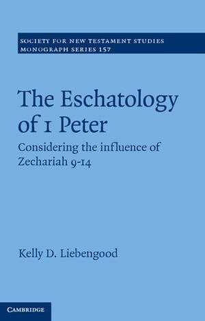 The Eschatology of 1 Peter Considering the Influence of Zechariah 9?14