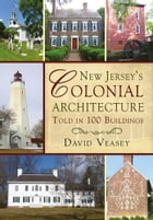 New Jersey's Colonial Architecture Told in 100 Buildings by David Veasey
