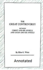 The Great Controversy (Illustrated and Annotated) by Ellen White