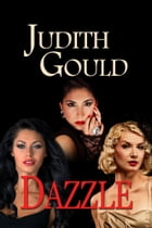 Dazzle (The Complete Unabridged Trilogy) by Judith Gould