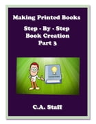 Making Printed Books: Step - By - Step Book Creation by C. A. Staff