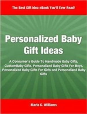 Personalized Baby Gift Ideas A Consumer's Guide To Handmade Baby Gifts,  Custom Baby Gifts,  Personalized Baby Gifts For Boys,  Personalized Baby Gifts F