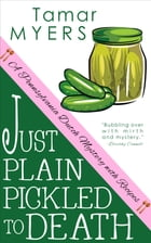 Just Plain Pickled to Death: PennDutch Mysteries #4 by Tamar Myers