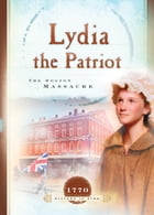 Lydia the Patriot: The Boston Massacre by Susan Martins Miller
