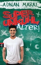 Super unkühl, Alter! by Adnan Maral