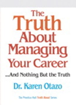 Book The Truth About Managing Your Career: ...and Nothing But the Truth by Karen Otazo