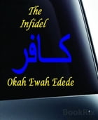 The Infidel by Okah Ewah Edede
