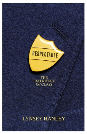 Respectable The Experience of Class