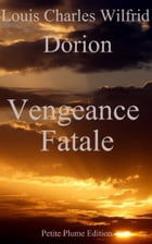 Vengeance Fatale by Louis Charles Wilfrid Dorion