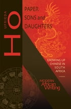 Paper Sons and Daughters: Growing up Chinese in South Africa by Ufrieda Ho