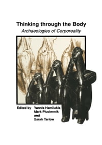 Thinking through the Body: Archaeologies of Corporeality