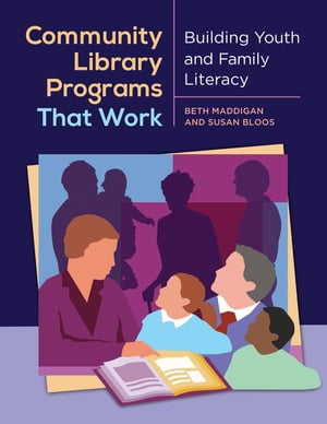 Community Library Programs That Work: Building Youth and Family Literacy Building Youth and Family Literacy