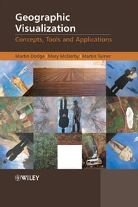 Geographic Visualization: Concepts, Tools and Applications