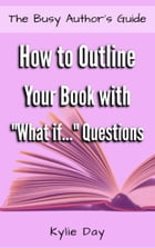 """How to Outline Your Book with """"What if..."""" Questions by Kylie Day"""
