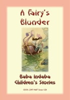 A FAIRY'S BLUNDER - A Children's Fairy Story: Baba Indaba Children's Stories - Issue 128 by Anon E Mouse