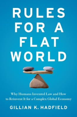 Book Rules for a Flat World: Why Humans Invented Law and How to Reinvent It for a Complex Global Economy by Gillian Hadfield