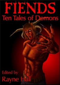 Fiends: Ten Tales of Demons: Ten Tales Fantasy & Horror Stories