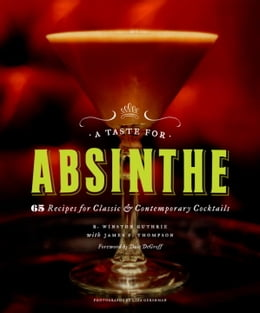 Book A Taste for Absinthe: 65 Recipes for Classic and Contemporary Cocktails by R. Winston Guthrie