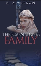 The Elven Stones: Family: The Elven Stones by P.A. Wilson