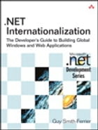 .NET Internationalization: The Developer's Guide to Building Global Windows and Web Applications by Guy Smith-Ferrier