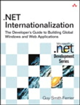 Book .NET Internationalization: The Developer's Guide to Building Global Windows and Web Applications by Guy Smith-Ferrier