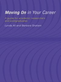 Moving On in Your Career: A Guide for Academics and Postgraduates