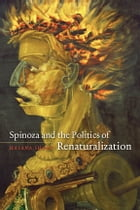 Spinoza and the Politics of Renaturalization by Hasana Sharp
