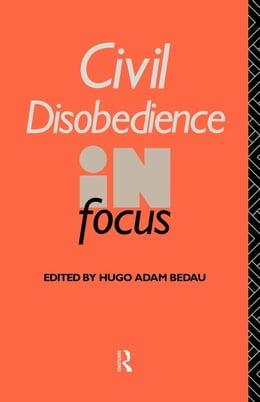 Book Civil Disobedience in Focus by Bedau, Hugo