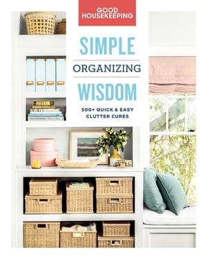 Good Housekeeping Simple Organizing Wisdom: 500+ Quick & Easy Clutter Cures
