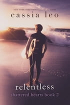 Relentless: A Scorching Hot Feel-Good Summer Romance Read by Cassia Leo