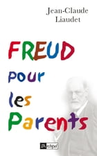 Freud pour les parents by Jean-Claude Liaudet