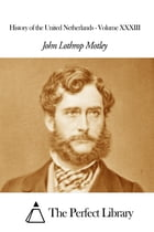 History of the United Netherlands - Volume XXXIII by John Lothrop Motley