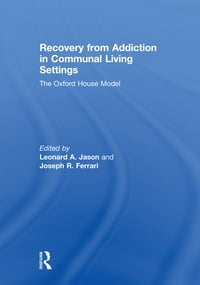 Recovery from Addiction in Communal Living Settings: The Oxford House Model