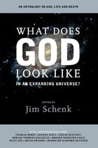 What Does God Look Like in an Expanding Universe? by Jim Schenk