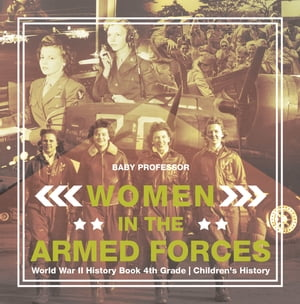 Women in the Armed Forces - World War II History Book 4th Grade | Children's History by Baby Professor