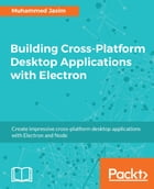 Building Cross-Platform Desktop Applications with Electron by Muhammed Jasim
