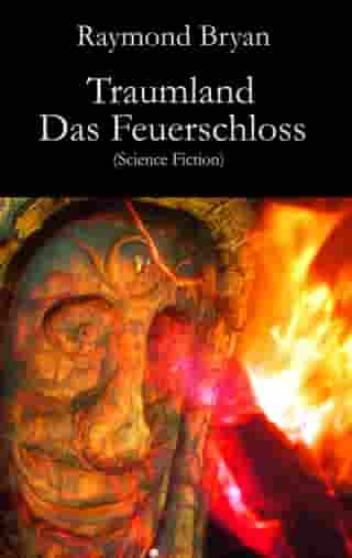 Traumland - Das Feuerschloss: Science Fiction by Raymond Bryan