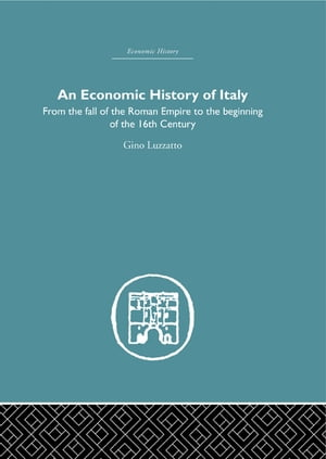 An Economic History of Italy From the Fall of the Empire to the Beginning of the 16th Century