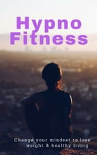 Hypno Fitness: Change your mindset to lose weight & healthy living by Rouq